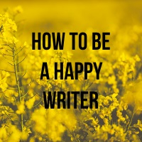 How to Be a Happy Writer